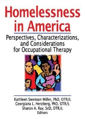 Homelessness in America By Miller, Kathleen Swenson, Ph.d. (EDT)/ Herzberg, Georgiana L., Ph.D. (EDT)/ Ray, Sharon A. (EDT)