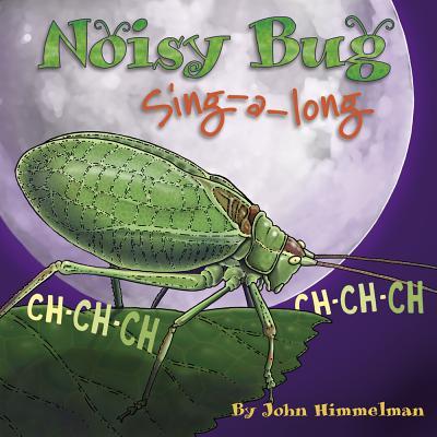 Noisy Bug Sing-Along By Himmelman, John/ Himmelman, John (ILT)